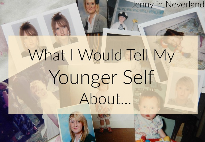 What I Would Tell My Younger Self About...