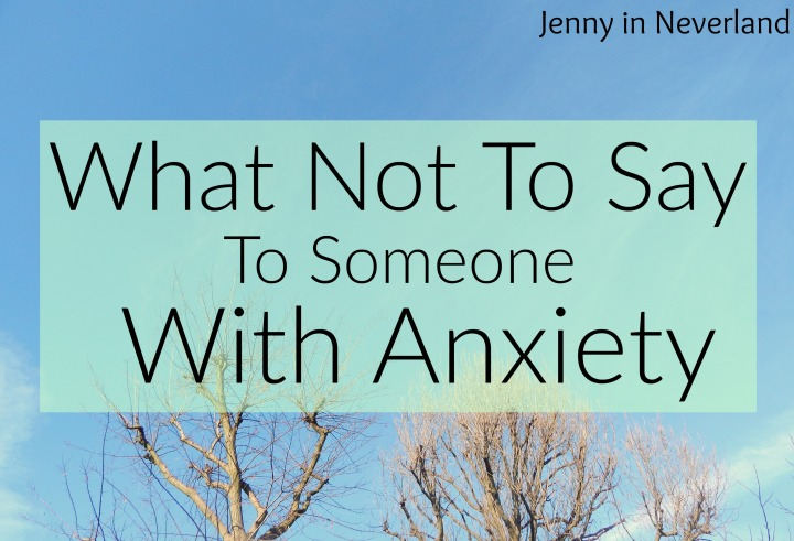 What Not To Say To Someone With Anxiety