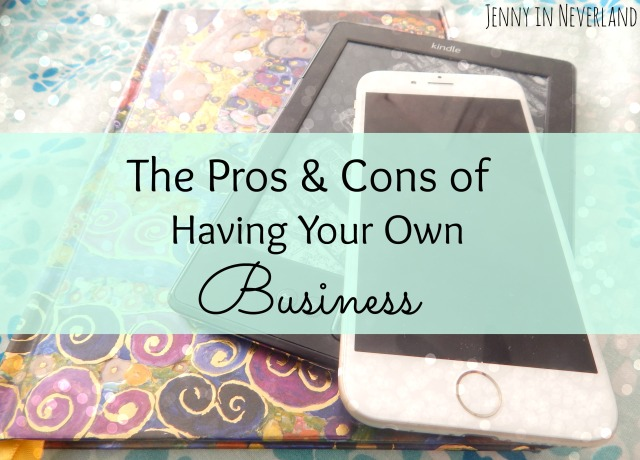 The Pros and Cons of Having Your Own Business