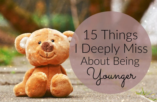 15 Things I Deeply Miss About Being Younger