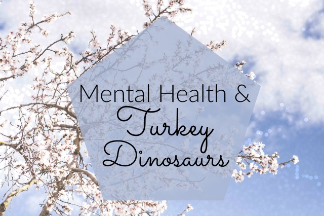 Mental Health and Turkey Dinosaurs