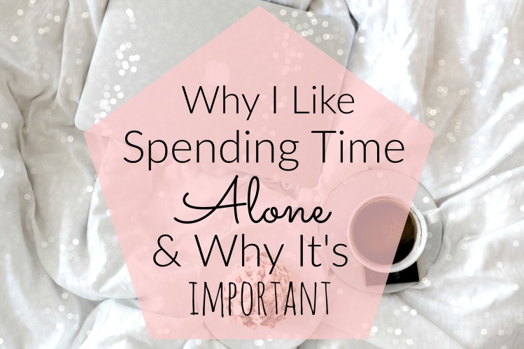 Why I Like Spending Time Alone and Why It's Important
