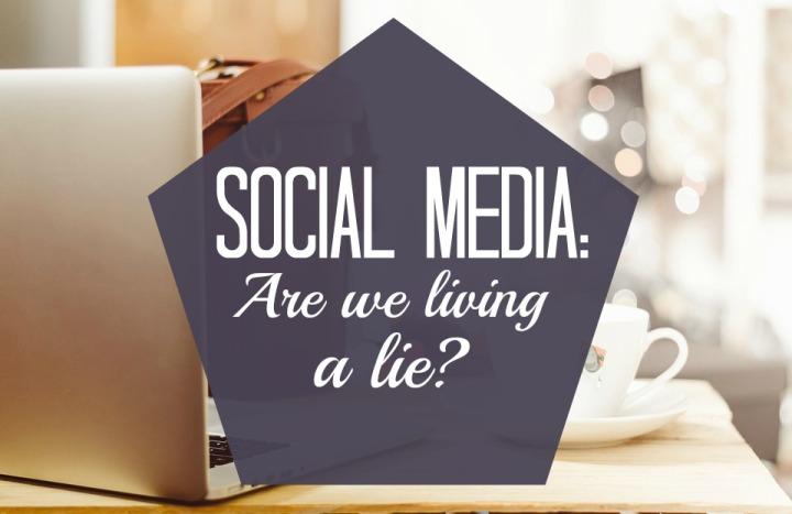 Social Media Are We Living a Lie