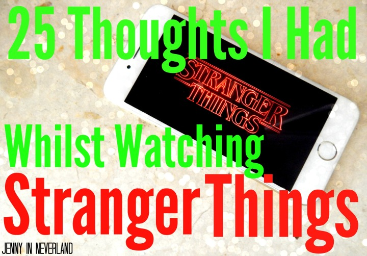 25 Thoughts I Had Whilst Watching Stranger Things