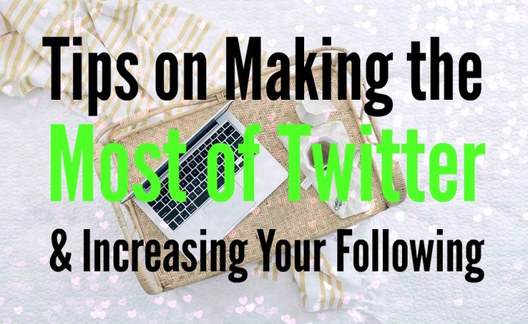 tips-on-making-the-most-of-twitter-and-increasing-your-following