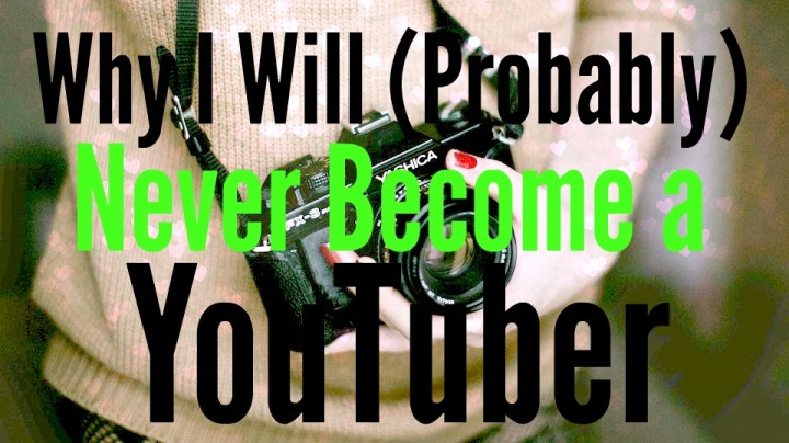 why-i-will-probably-never-become-a-youtuber