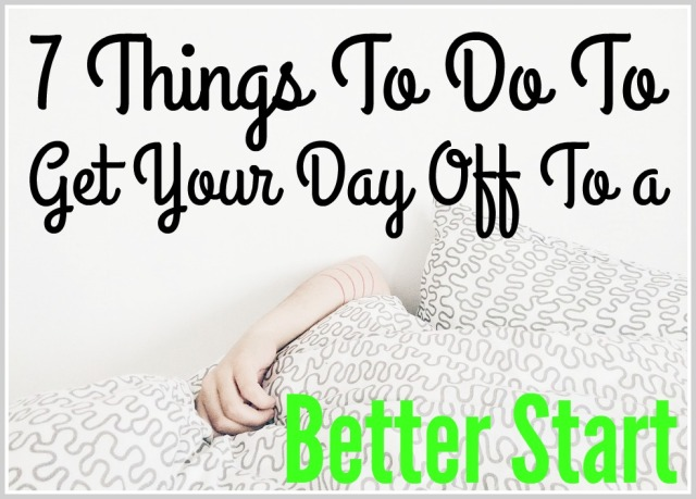 7-things-to-do-to-get-your-day-off-to-a-better-start