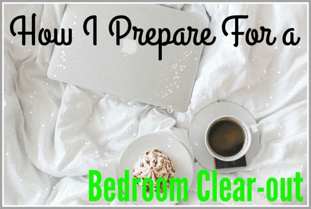 how-i-prepare-for-a-bedroom-clear-out