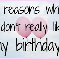 9 reasons why I don't really like my birthday